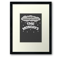 Sounds like someones got the case of the Mondays Framed Print