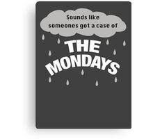 Sounds like someones got the case of the Mondays Canvas Print