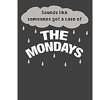 Sounds like someones got the case of the Mondays Photographic Print