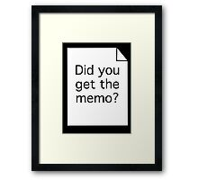 Did you get the memo? Framed Print