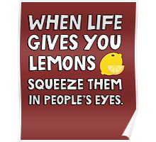 When life gives you lemons squeeze them in people's eyes. Funny quote. Poster