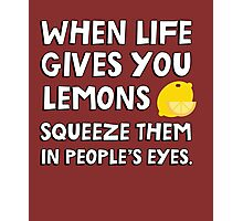 When life gives you lemons squeeze them in people's eyes. Funny quote. Photographic Print