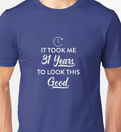 Took 31 Years to Look This Good Unisex T-Shirt