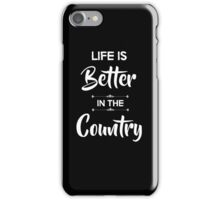 Life is better in the country iPhone Case/Skin