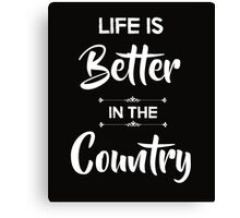 Life is better in the country Canvas Print