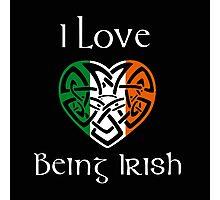 I Love Being Irish Photographic Print