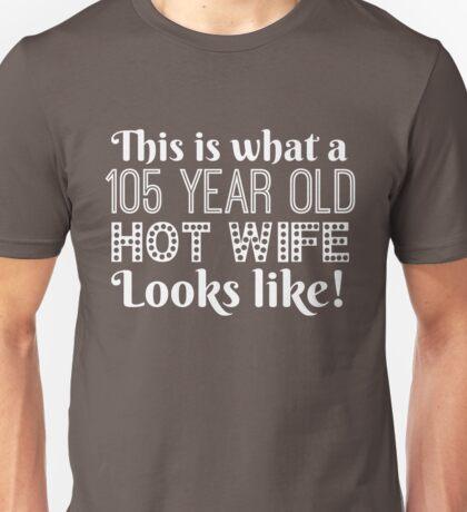 105 Year Old Hot Wife Looks Like Unisex T-Shirt