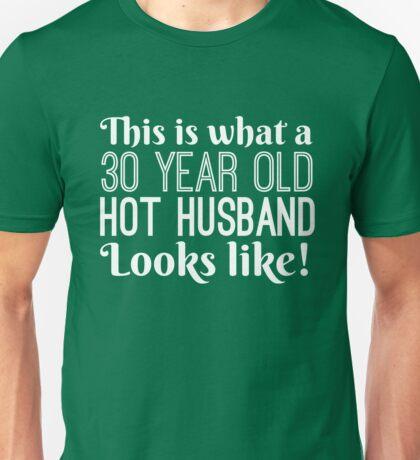 30 Year Old Hot Husband Looks  Unisex T-Shirt
