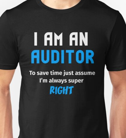 T-Shirt Funny Auditor To Save Time Always Super Right Unisex T-Shirt