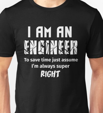 T-Shirt Funny Engineer To Save Time Always Super Right Unisex T-Shirt