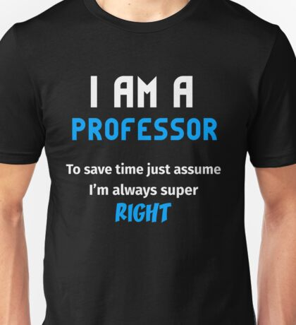 T-Shirt Funny Professor To Save Time Always Super Right Unisex T-Shirt