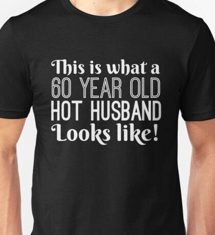 60 Year Old Hot Husband Looks Like Unisex T-Shirt