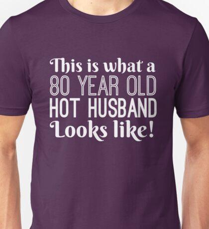 80 Year Old Hot Husband Looks Like Unisex T-Shirt