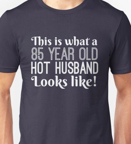 85 Year Old Hot Husband Looks Like Unisex T-Shirt