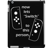 Switch to this person iPad Case/Skin