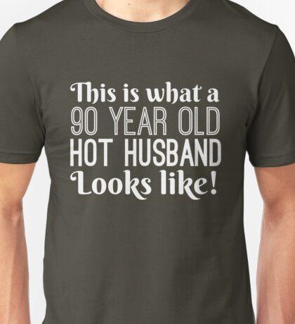 90 Year Old Hot Husband Looks Like  Unisex T-Shirt