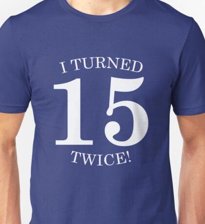 I Turned 15 Twice!  Unisex T-Shirt