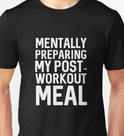 Mentally Preparing My Post Workout Meal Unisex T-Shirt