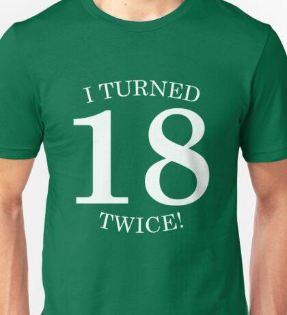 I Turned 18 Twice!  Unisex T-Shirt