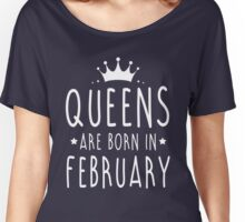 QUEENS ARE BORN IN FEBRUARY Women's Relaxed Fit T-Shirt