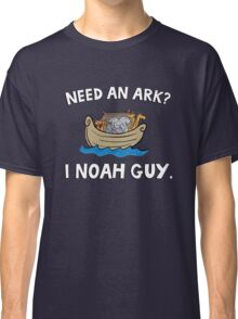 Need an Ark? I Noah Guy. Funny Quote. Classic T-Shirt