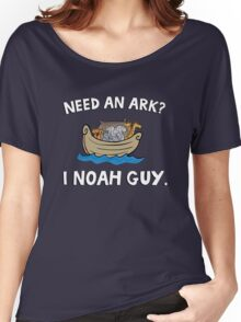 Need an Ark? I Noah Guy. Funny Quote. Women's Relaxed Fit T-Shirt