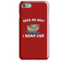 Need an Ark? I Noah Guy. Funny Quote. iPhone Case/Skin