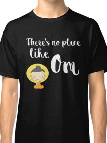There's no place like Om (Aum) Classic T-Shirt