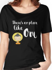 There's no place like Om (Aum) Women's Relaxed Fit T-Shirt