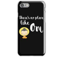 There's no place like Om (Aum) iPhone Case/Skin