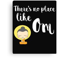 There's no place like Om (Aum) Canvas Print