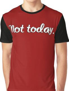 Not today. Quote Graphic T-Shirt
