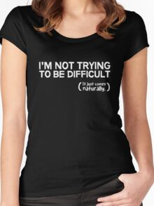 I'm not trying to be difficult, it just comes naturally Women's Fitted Scoop T-Shirt