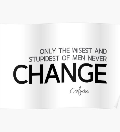 wisest and stupidest never change - confucius Poster