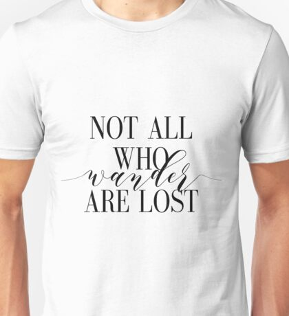 Not All Who Wander Are Lost, Tolkein Quote,Not All Who Wander Are Lost Art Print J R R Tolkien Print Black And White Print, Black And White Unisex T-Shirt