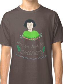 Times are hard for dreamers Classic T-Shirt