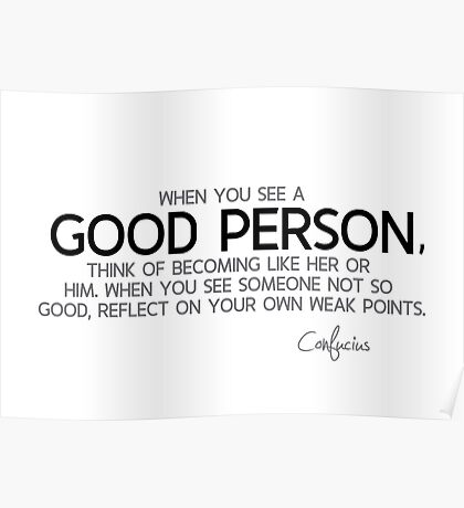 good person, weak points - confucius Poster