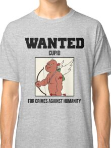 Wanted Cupid For Crimes Against Humanity Classic T-Shirt