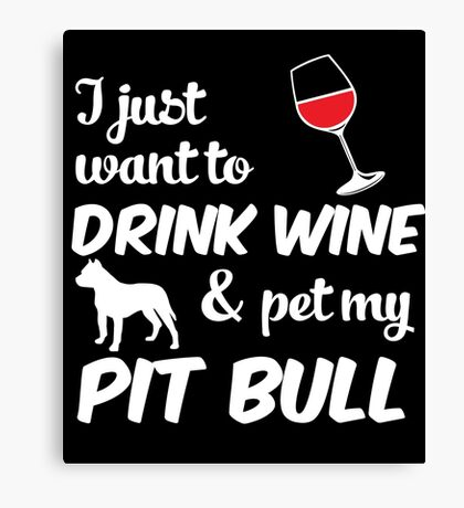 DRINK WINE AND PET MY PIT BULL Canvas Print