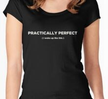 Practically Perfect (I woke up like this) Women's Fitted Scoop T-Shirt