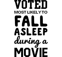 Voted most likely to fall asleep during a movie Photographic Print