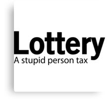 Lottery. A stupid person tax Canvas Print