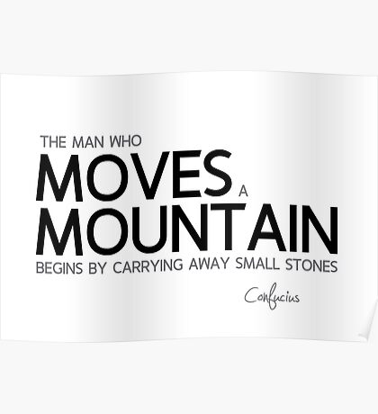 move a mountain - confucius Poster
