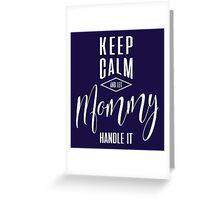Keep Calm Mommy T-shirt Greeting Card
