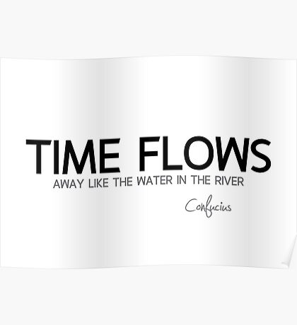 time flows away - confucius Poster