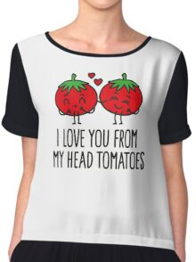 I love you from my head tomatoes Chiffon Top