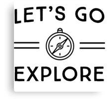 Let's go explore Canvas Print