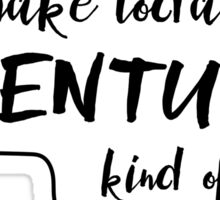 Let's make today an adventure kind of day Sticker