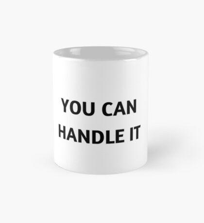 YOU CAN HANDLE IT Mug
