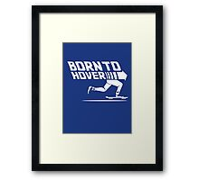 Born To Hover Framed Print